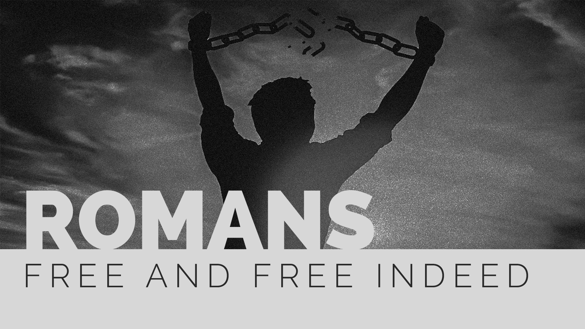 ROMANS: Free and Free Indeed